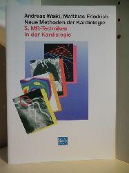 Andreas Weikl und Matthias Friedrich  Neue Methoden der Kardiologie. 5. MR-Techniken in der Kardiologie