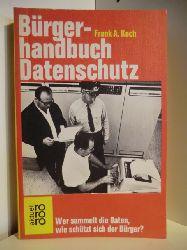 Koch, Farnak A.  Bürgerhandbuch Datenschutz. Wer sammelt die Daten, wie schützt sich der Bürger?