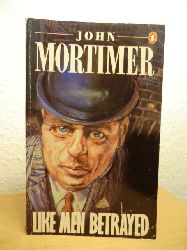 Mortimer, John  Like Men betrayed (English Edition)