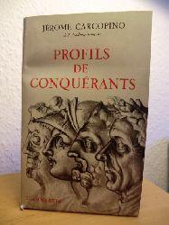Carcopino, Jerome  Profils de Conquerants (französischsprachig)