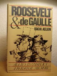Aglion, Raoul  Roosevelt and de Gaulle. Allies in Conflict. A personal Memoir (English Edition)
