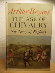 Bryant, Arthur  The Age of Chivalry. The Story of England (English Edition)