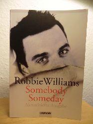 Williams, Robbie ; Text von Mark McCrum ; Fotografien von Scarlet Page  Somebody Someday. Aktualisierte Ausgabe