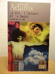 Adams, Douglas  La Vie, l`Univers et le Reste. Le Guide Galactique, III (französischsprachig)