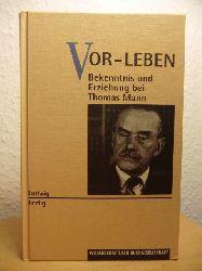 Fertig, Ludwig  Vor-Leben (Vorleben). Bekenntnis und Erziehung bei Thomas Mann
