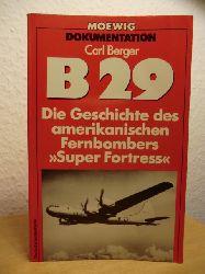 Berger, Carl  B 29 (B29). Die Geschichte des amerikanischen Fernbombers Super Fortress