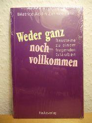 Acklin Zimmermann, Beatrice:  Weder ganz noch vollkommen. Bausteine zu einem fragenden Glauben (originalverschweißtes Exemplar)