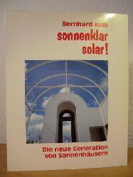 Kolb, Bernhard  Sonnenklar solar! Die neue Generation von Sonnenhäusern
