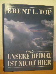 Top, Brent L.  Unsere Heimat ist nicht hier