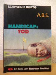 A. B. S. (Astrid und Bernt Schumacher) - herausgegeben von Volker Albers  Handicap: Tod