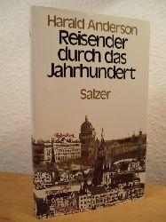 Anderson, Harald  Reisender durch das Jahrhundert. Streiflichter und Zeitgeschichten aus Ost und West 1903 - 1986