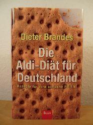 Brandes, Dieter  Die Aldi-Diät für Deutschland. Rezepte für eine einfache Politik