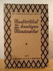 Breunig, Dipl.-Kfm. Dr. Gerhart  Rechtsfibel für den heutigen Handwerker. Ein Leitfaden durch die Bestimmungen des geltenden Rechts für Handwerker und Kleingewerbetreibende