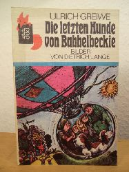 Greiwe, Ulrich  Die letzten Hunde von Babbelbeckie. Eine abenteuerliche Zukunftsgeschichte