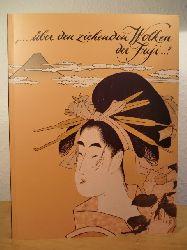 Bräutigam, Herbert / Morper, Cornelia  Über den ziehenden Wolken der Fuji. Publikation zur Sonderausstellung auf Schloss Friedenstein Gotha, 12. August bis 29. Oktober 2000