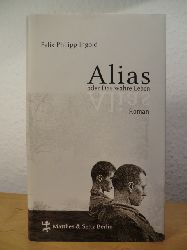 Ingold, Felix Philipp  Alias oder Das wahre Leben