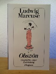 Marcuse, Ludwig  Obszön. Geschichte einer Entrüstung