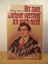 Ahrens, Helmut:  Bis zum Lorbeer versteig` ich mich nicht. Johann Nestroy - sein Leben