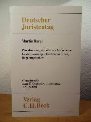 Burgi, Prof. Dr. Martin  Privatisierung öffentlicher Aufgaben - Gestaltungsmöglichkeiten, Grenzen, Regelungsbedarf. Gutachten D für den 67. Deutschen Juristentag