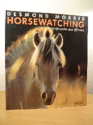 Morris, Desmond  Horsewatching. Die Körpersprache des Pferdes