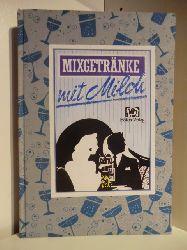 Eckert, Anneliese und Gerhard Eckert:  Mixgetränke mit Milch : mehr als 150 Rezepte mit und ohne Alkohol.
