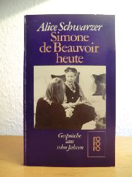 Schwarzer, Alice und Simone de Beauvoir:  Simone de Beauvoir heute : Gespräche aus 10 Jahren 1971 - 1982.
