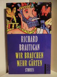 Brautigan, Richard:  Wir brauchen mehr Gärten. Stories.