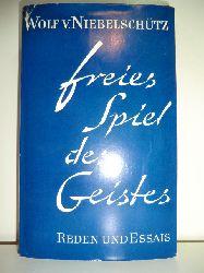 Niebelschütz, Wolf von und Ilse von Niebelschütz:  Freies Spiel des Geistes. Reden und Essais. [Aus d. Nachlass hrsg. von Ilse von Niebelschütz]