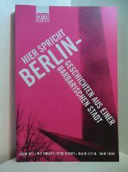 Diez, Georg, Nils Minkmar Peter Richter u. a.:  Hier spricht Berlin. Geschichten aus einer barbarischen Stadt