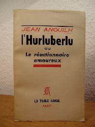 Anouilh, Jean:  L`Hurluberlu ou Le réactionnaire amoureux