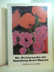 Nannen, Henri, Eske Nannen und Ewald Hennek:  Die Meisterwerke der Sammlung Henri Nannen. Kunsthalle in Emden