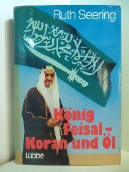 Seering, Ruth:  König Feisal - Koran und Öl