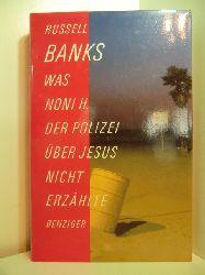 Banks, Russell:  Was Noni H. der Polizei über Jesus nicht erzählte. Erzählungen