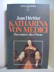 Héritier, Jean:  Katharina von Medici. Herrscherin ohne Thron