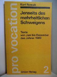 Nowak, Kurt:  Jenseits des mehrheitlichen Schweigens. Texte vom Juni bis Dezember des Jahres 1989