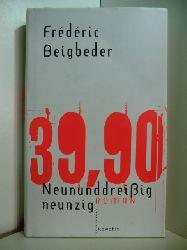 Beigbeder, Frédéric:  Neununddreißig neunzig - 39,90