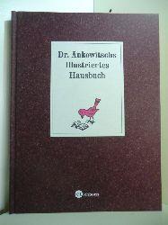 Ankowitsch, Christian:  Dr. Ankowitschs Illustriertes Hausbuch