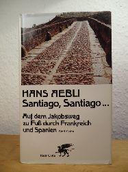 Aebli, Hans:  Santiago Santiago... Auf dem Jakobsweg zu Fuß durch Frankreich und Spanien. Ein Bericht