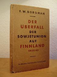 Borgman, Friedrich Wilhelm:  Der Überfall der Sowjetunion auf Finnland 1939 / 40