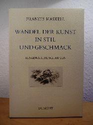 Haskell, Francis:  Wandel der Kunst in Stil und Geschmack. Ausgewählte Schriften