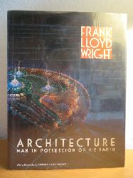 Lloyd Wright, Frank, Iovanna (Biography) Lloyd Wright and Patricia Coyle Nicholson (Designer and Editor):  Frank Lloyd Wright. Architecture. Man in Possession of his Earth