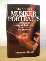 Schmidt, Felix:  Musikerportraits. Impressionen aus den Werkstätten von Komponisten und Interpreten