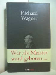 Wagner, Richard - herausgegeben von Bruno Kern:  Wer als Meister ward geboren. Briefe und Schriften