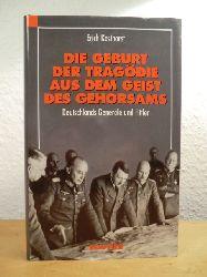 Kosthorst, Erich:  Die Geburt der Tragödie aus dem Geist des Gehorsams. Deutschlands Generäle und Hitler - Erfahrungen und Reflexionen eines Frontoffiziers