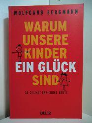 Bergmann, Wolfgang:  Warum unsere Kinder ein Glück sind. So gelingt Erziehung heute