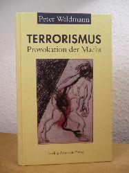 Waldmann, Peter:  Terrorismus. Provokation der Macht
