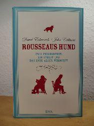 Edmonds, David und John Eidinow:  Rousseaus Hund. Zwei Philosophen, ein Streit und das Ende aller Vernunft