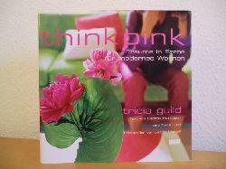 Guild, Tricia - Text von Elspeth Thompson und Tricia Guild, Fotografien von James Merrell:  Think pink. Träume in Farbe für modernes Wohnen