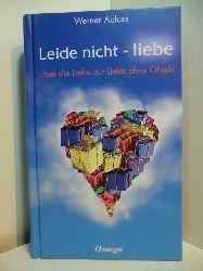 Ablass, Werner:  Leide nicht - liebe. Über die Liebe zur Liebe ohne Objekt