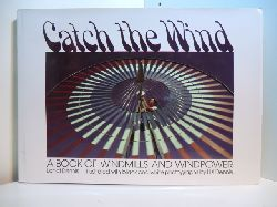Dennis, Landt and Lisl Dennis:  Catch the Wind. A Book of Windmills and Windpower